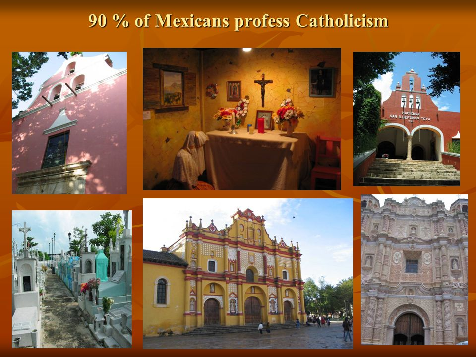 90 % of Mexicans profess Catholicism