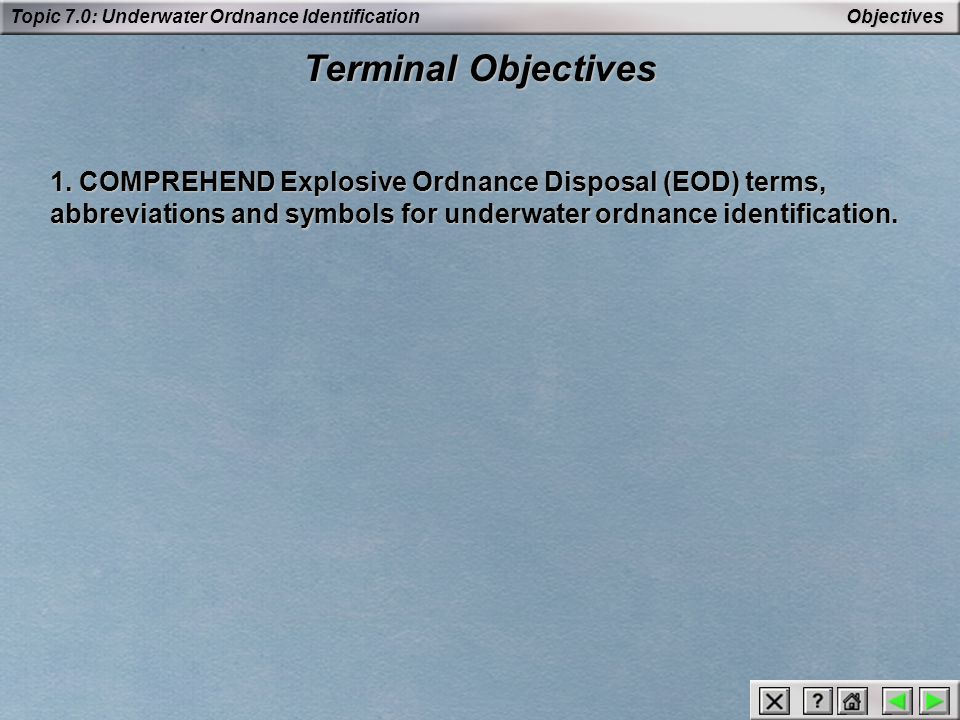 Topic 7.0: Underwater Ordnance Identification Underwater Mines There are three arming devices: Clock Starters Extenders Arming Devices Underwater Mines