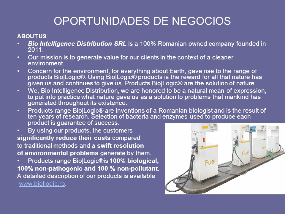 OPORTUNIDADES DE NEGOCIOS ABOUT US Bio Intelligence Distribution SRL is a 100% Romanian owned company founded in 2011.