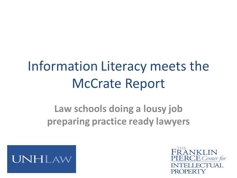 Information Literacy meets the McCrate Report Law schools doing a lousy job preparing practice ready lawyers