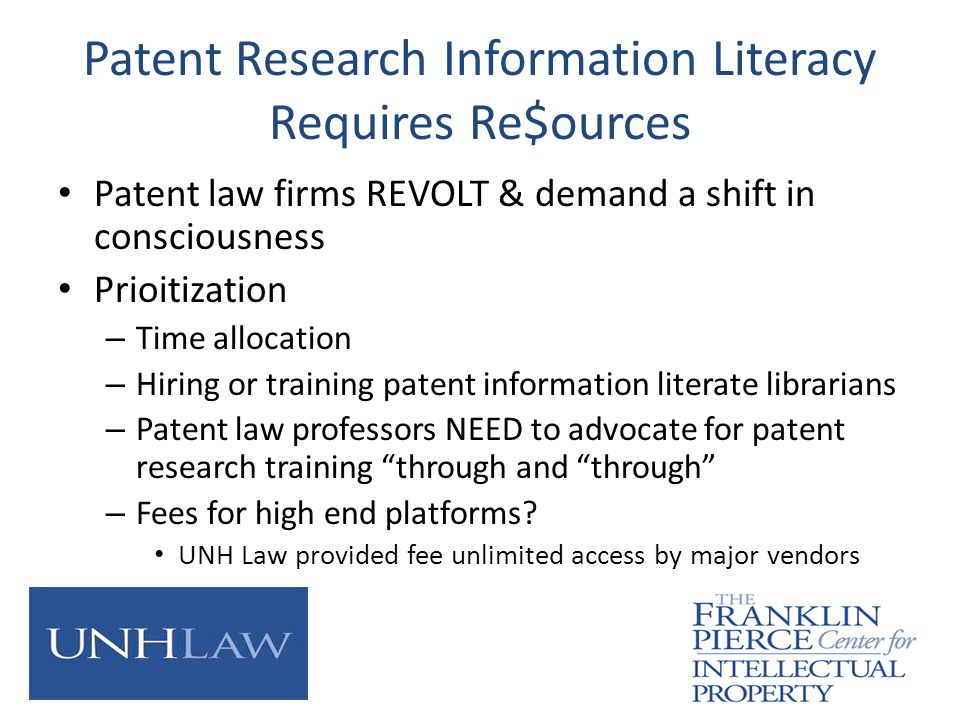 Patent Research Information Literacy Requires Re$ources Patent law firms REVOLT & demand a shift in consciousness Prioitization – Time allocation – Hi