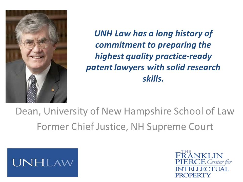 UNH Law has a long history of commitment to preparing the highest quality practice-ready patent lawyers with solid research skills. Dean, University o