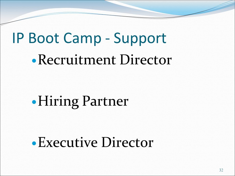 IP Boot Camp - Support Recruitment Director Hiring Partner Executive Director 32