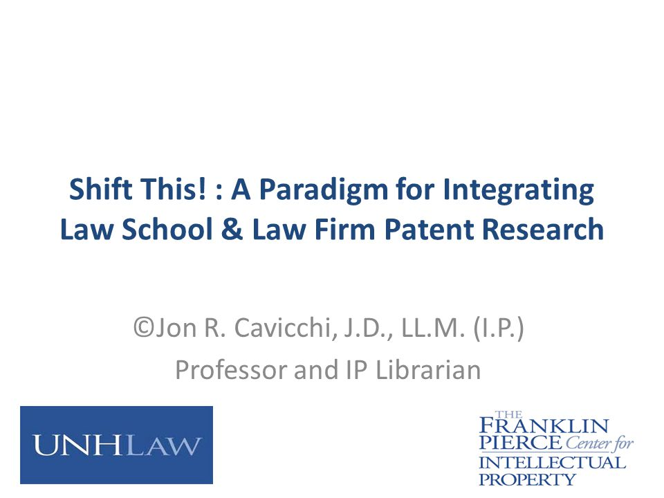 Shift This. : A Paradigm for Integrating Law School & Law Firm Patent Research ©Jon R.