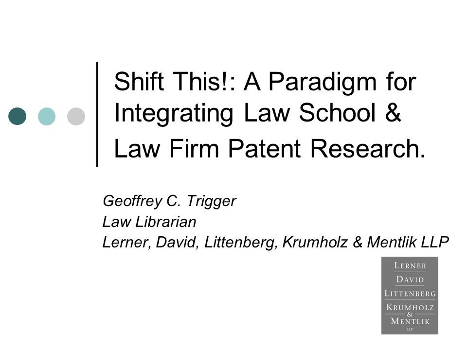 Shift This!: A Paradigm for Integrating Law School & Law Firm Patent Research.