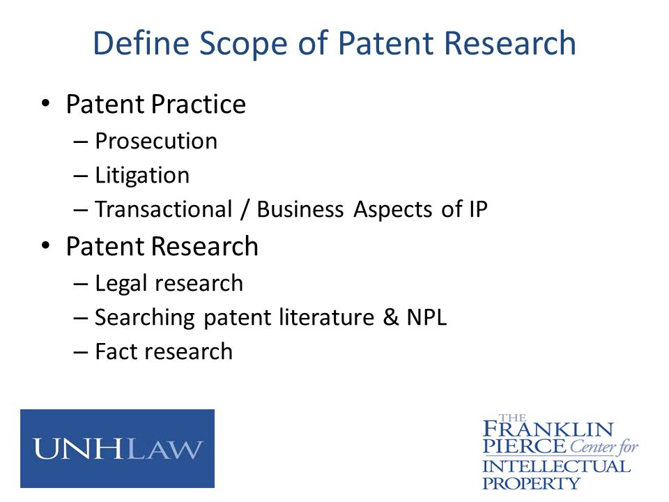 Define Scope of Patent Research Patent Practice – Prosecution – Litigation – Transactional / Business Aspects of IP Patent Research – Legal research –