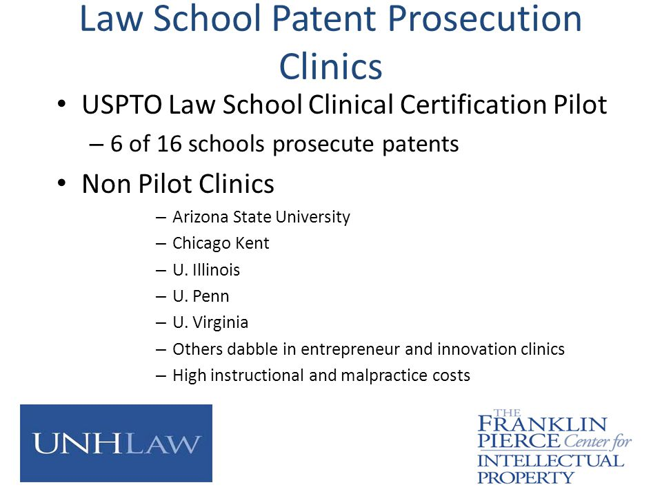 Law School Patent Prosecution Clinics USPTO Law School Clinical Certification Pilot – 6 of 16 schools prosecute patents Non Pilot Clinics – Arizona St