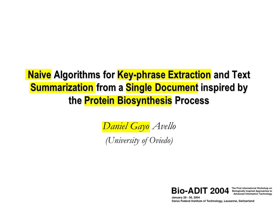 Naive Algorithms for Key-phrase Extraction and Text Summarization from a Single Document inspired by the Protein Biosynthesis Process Daniel Gayo Avello (University of Oviedo)