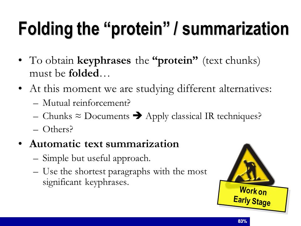 To obtain keyphrases the protein (text chunks) must be folded… At this moment we are studying different alternatives: –Mutual reinforcement.
