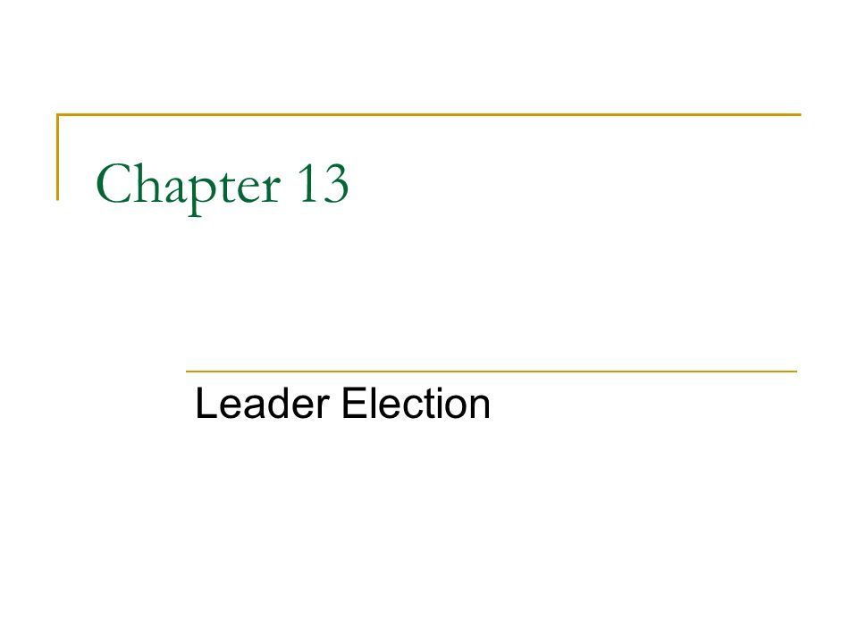 Chapter 13 Leader Election