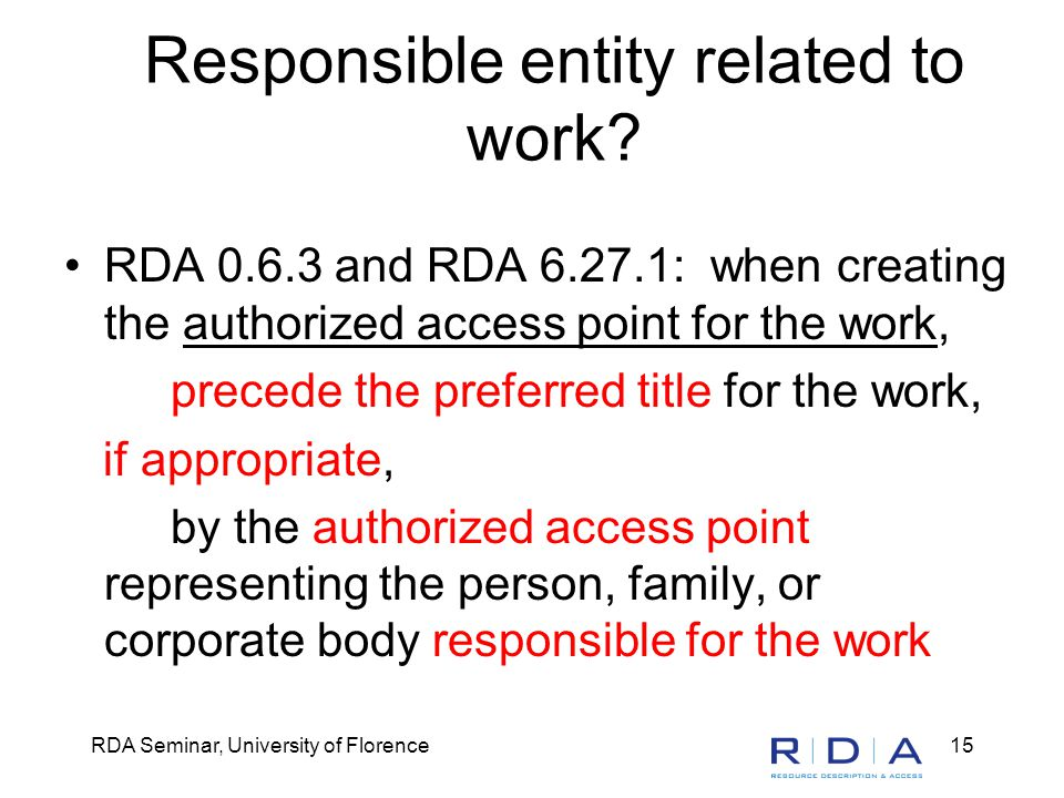 RDA Seminar, University of Florence15 Responsible entity related to work.
