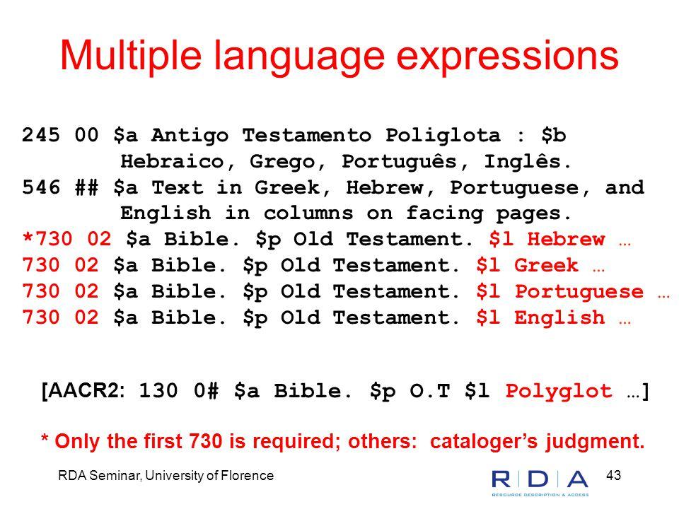 RDA Seminar, University of Florence43 Multiple language expressions 245 00 $a Antigo Testamento Poliglota : $b Hebraico, Grego, Português, Inglês.