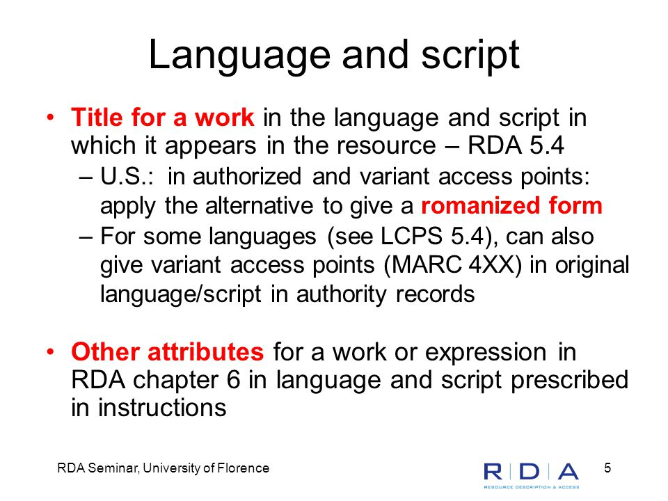 RDA Seminar, University of Florence5 Language and script Title for a work in the language and script in which it appears in the resource – RDA 5.4 –U.