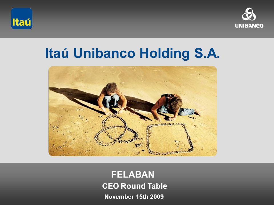Itaú Unibanco Holding S.A. 1 November 15th 2009 FELABAN Itaú Unibanco Holding S.A. CEO Round Table