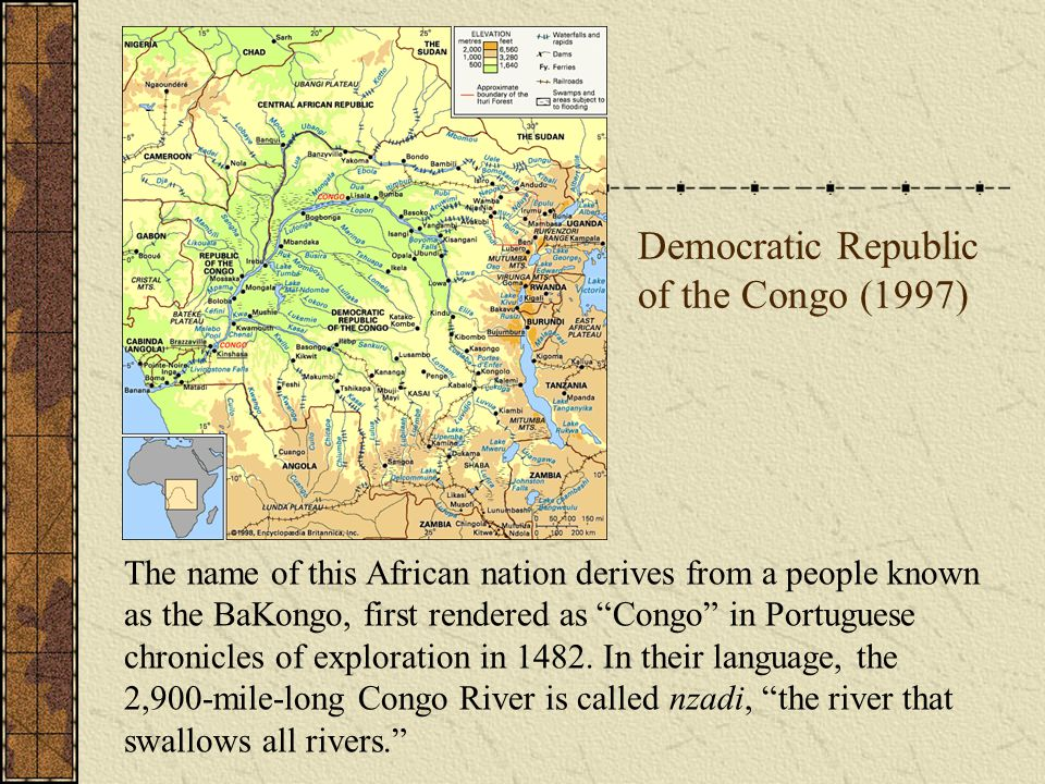 """Democratic Republic of the Congo (1997) The name of this African nation derives from a people known as the BaKongo, first rendered as """"Congo"""" in Portu"""