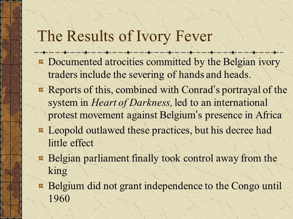The Results of Ivory Fever Documented atrocities committed by the Belgian ivory traders include the severing of hands and heads. Reports of this, comb