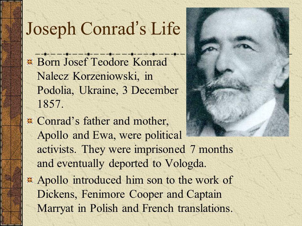 Joseph Conrad ' s Life Born Josef Teodore Konrad Nalecz Korzeniowski, in Podolia, Ukraine, 3 December 1857. Conrad's father and mother, Apollo and Ewa