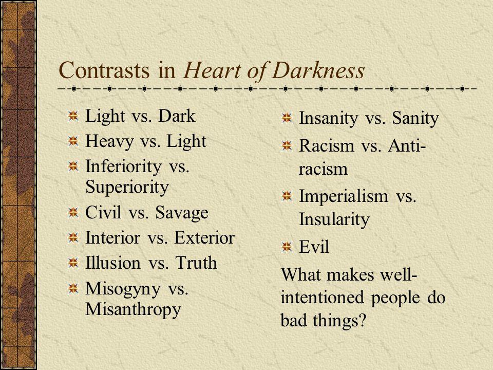 Contrasts in Heart of Darkness Light vs. Dark Heavy vs. Light Inferiority vs. Superiority Civil vs. Savage Interior vs. Exterior Illusion vs. Truth Mi