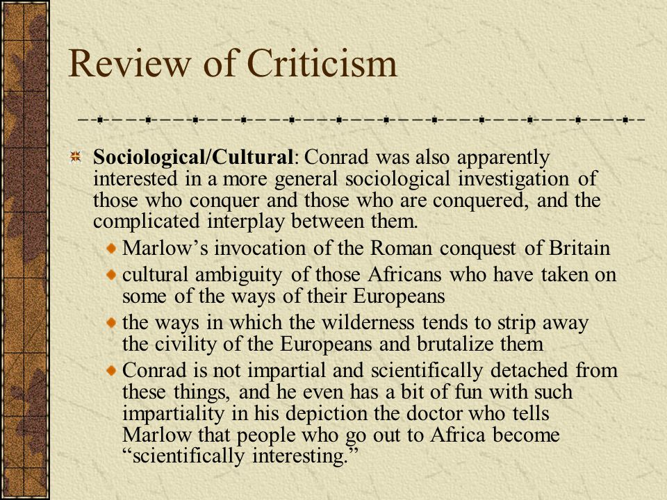 Review of Criticism Sociological/Cultural: Conrad was also apparently interested in a more general sociological investigation of those who conquer and