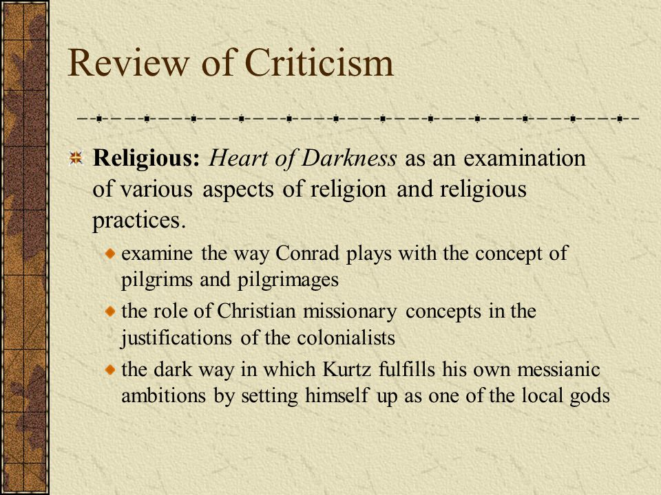 Review of Criticism Religious: Heart of Darkness as an examination of various aspects of religion and religious practices. examine the way Conrad play