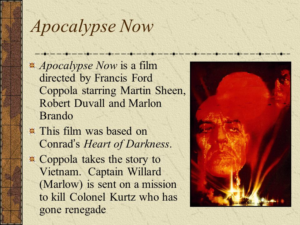 Apocalypse Now Apocalypse Now is a film directed by Francis Ford Coppola starring Martin Sheen, Robert Duvall and Marlon Brando This film was based on
