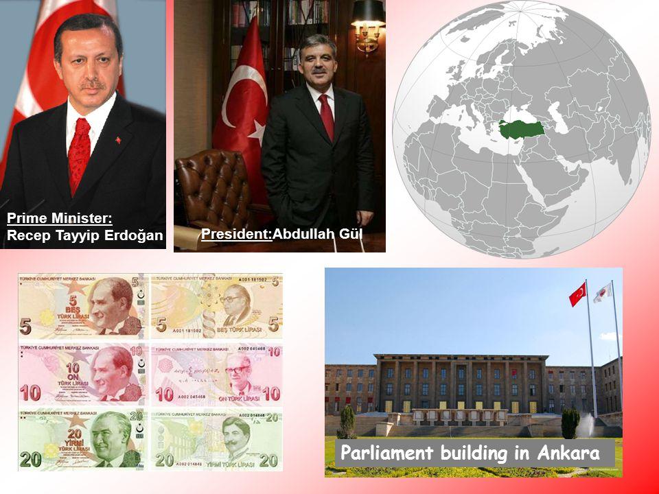Prime Minister: Recep Tayyip Erdoğan President:Abdullah Gül Parliament building in Ankara