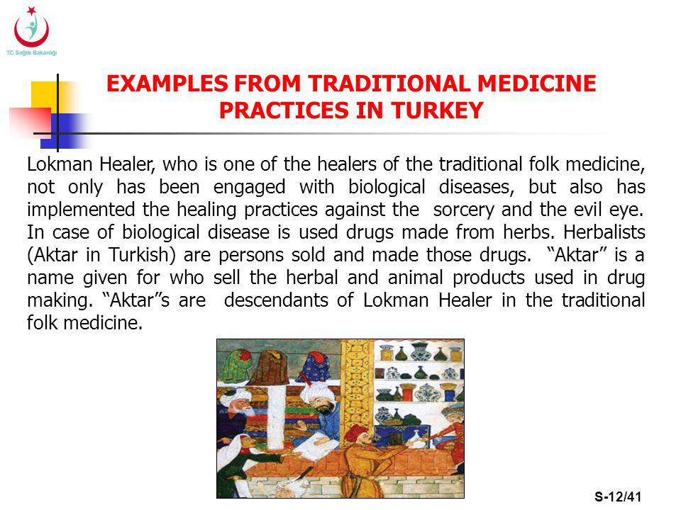 S-12/41 Lokman Healer, who is one of the healers of the traditional folk medicine, not only has been engaged with biological diseases, but also has implemented the healing practices against the sorcery and the evil eye.