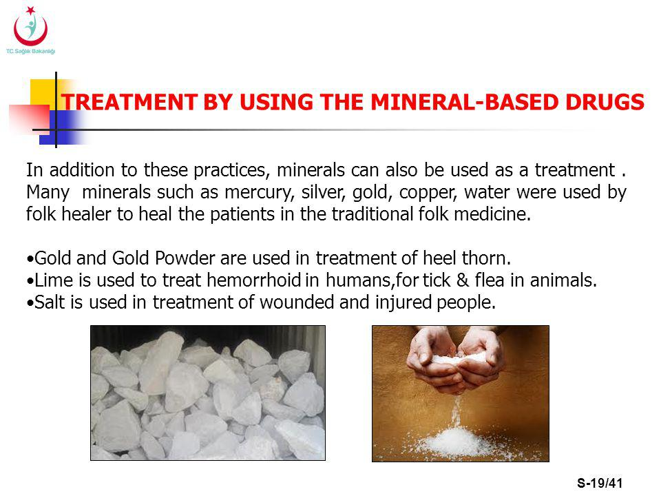S-19/41 TREATMENT BY USING THE MINERAL-BASED DRUGS In addition to these practices, minerals can also be used as a treatment.