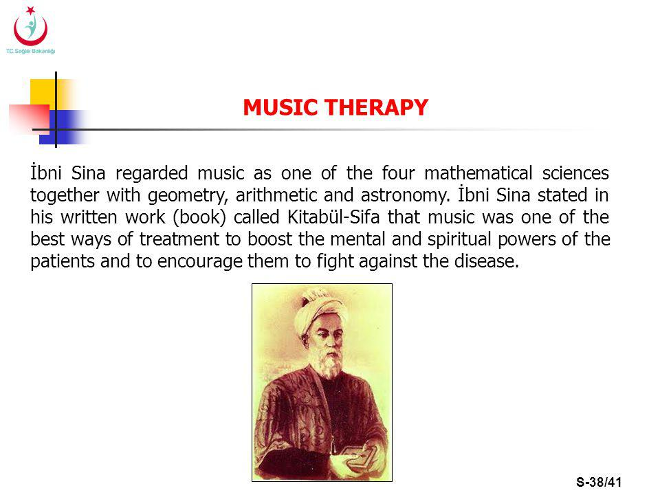 S-38/41 MUSIC THERAPY İbni Sina regarded music as one of the four mathematical sciences together with geometry, arithmetic and astronomy.