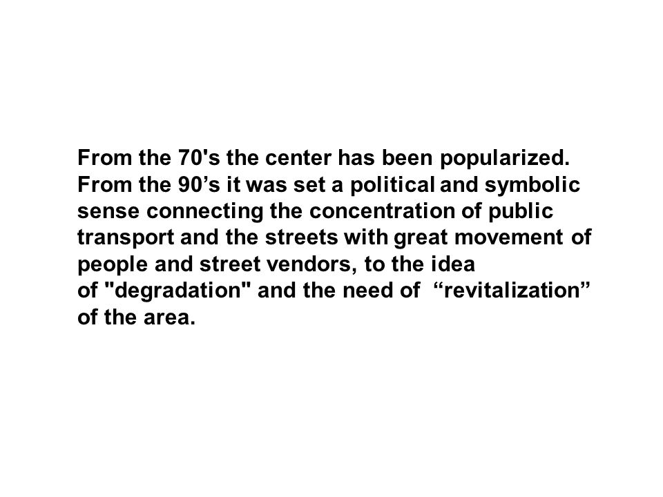From the 70 s the center has been popularized.