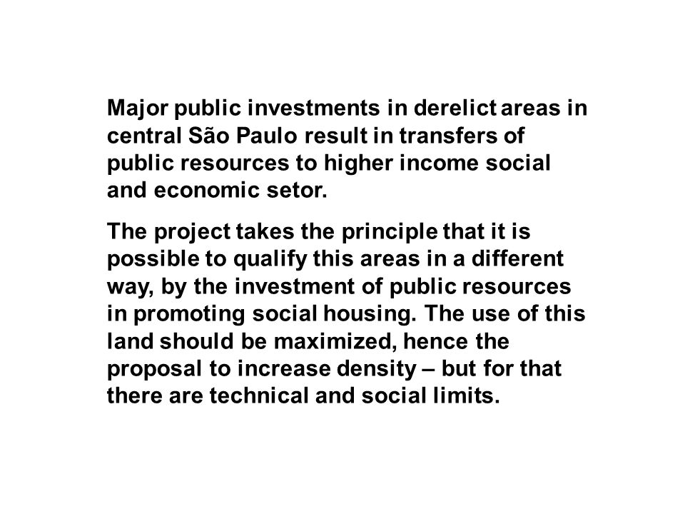 Major public investments in derelict areas in central São Paulo result in transfers of public resources to higher income social and economic setor. Th