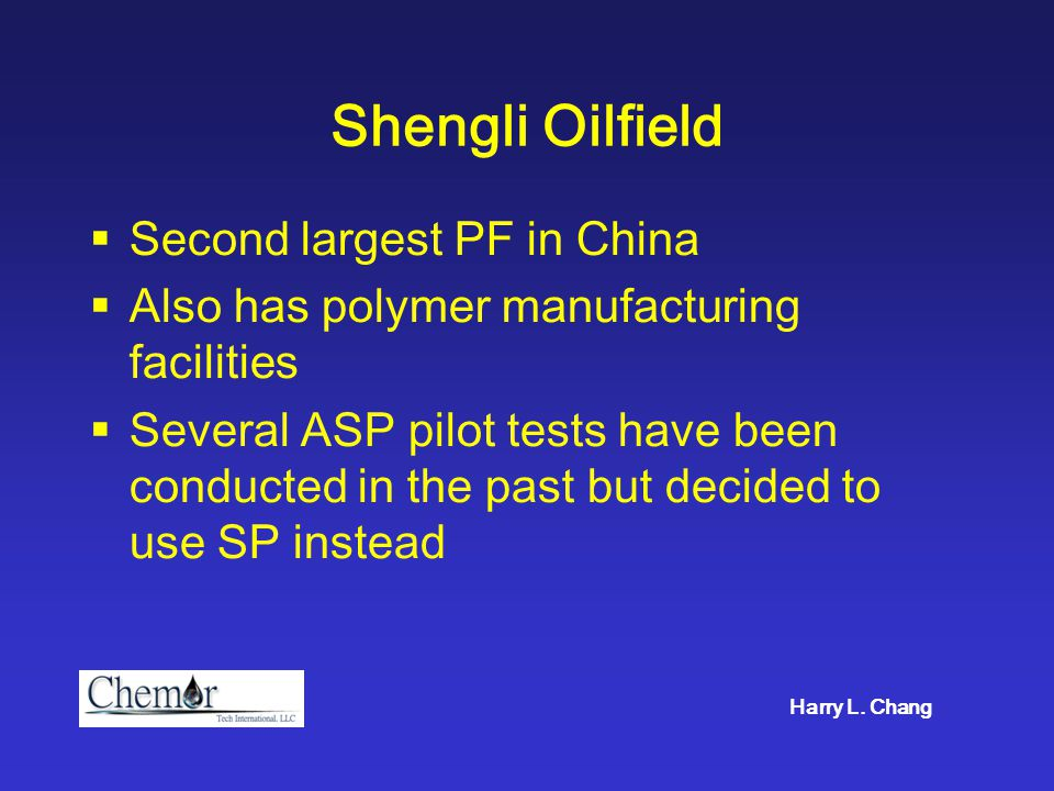Shengli Oilfield  Second largest PF in China  Also has polymer manufacturing facilities  Several ASP pilot tests have been conducted in the past bu