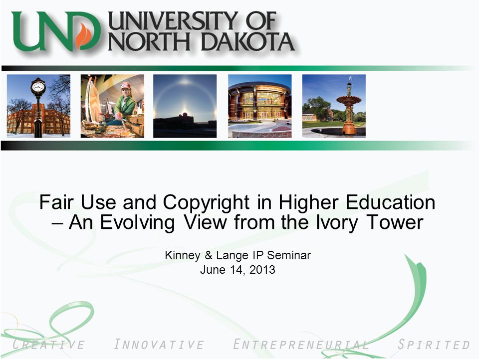 Fair Use and Copyright in Higher Education – An Evolving View from the Ivory Tower Kinney & Lange IP Seminar June 14, 2013