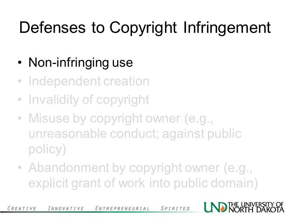 Defenses to Copyright Infringement Non-infringing use Independent creation Invalidity of copyright Misuse by copyright owner (e.g., unreasonable condu