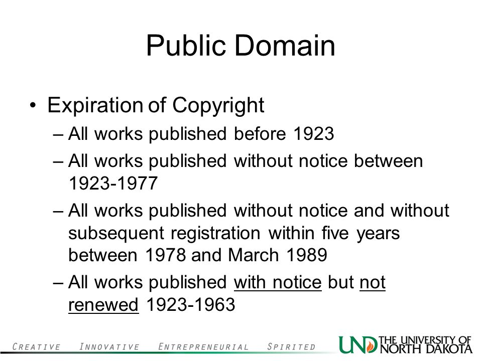 Public Domain Expiration of Copyright –All works published before 1923 –All works published without notice between 1923-1977 –All works published with