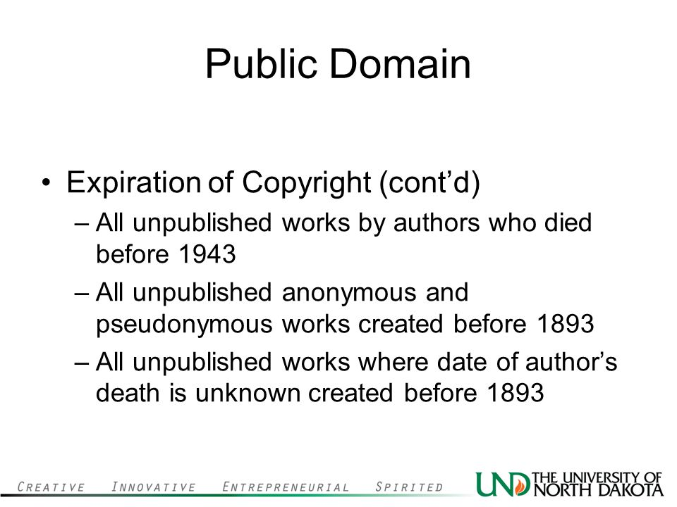 Public Domain Expiration of Copyright (cont'd) –All unpublished works by authors who died before 1943 –All unpublished anonymous and pseudonymous work