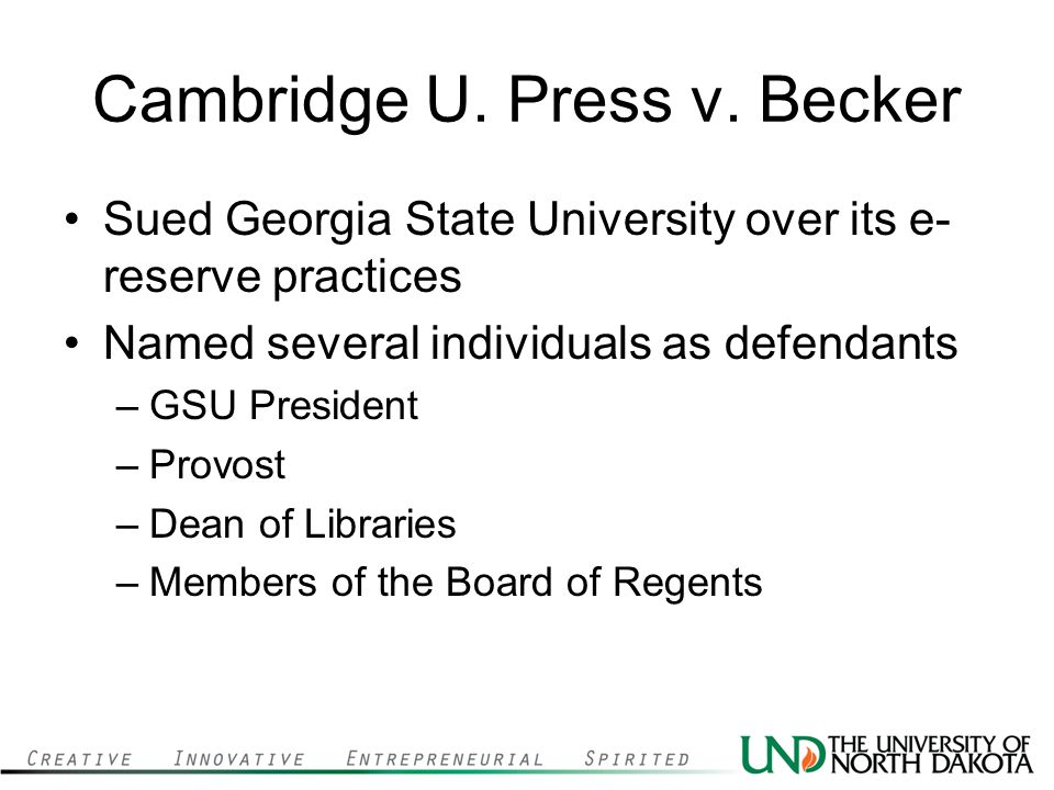 Cambridge U. Press v. Becker Sued Georgia State University over its e- reserve practices Named several individuals as defendants –GSU President –Provo