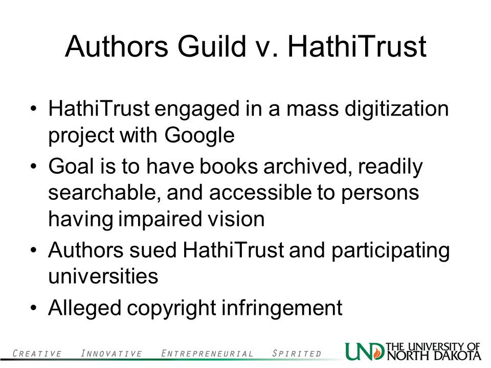 Authors Guild v. HathiTrust HathiTrust engaged in a mass digitization project with Google Goal is to have books archived, readily searchable, and acce
