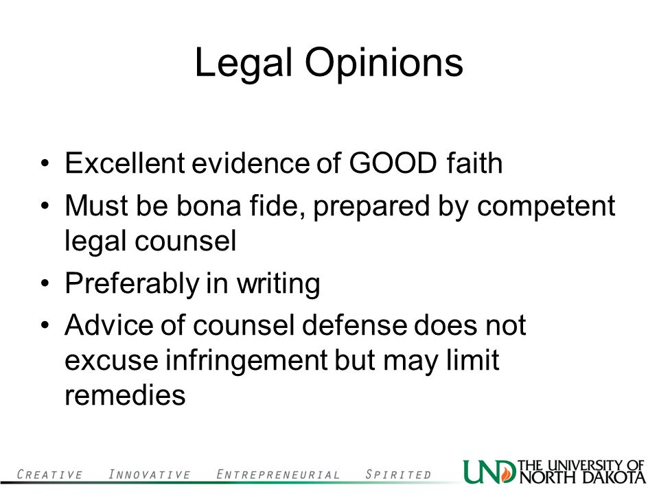 Legal Opinions Excellent evidence of GOOD faith Must be bona fide, prepared by competent legal counsel Preferably in writing Advice of counsel defense