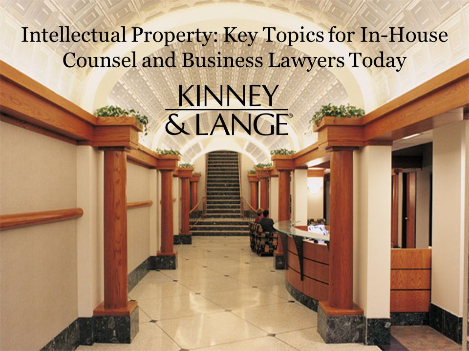 Intellectual Property: Key Topics for In-House Counsel and Business Lawyers Today