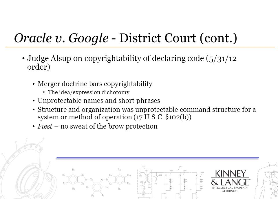 Oracle v. Google - District Court (cont.) Judge Alsup on copyrightability of declaring code (5/31/12 order) Merger doctrine bars copyrightability The
