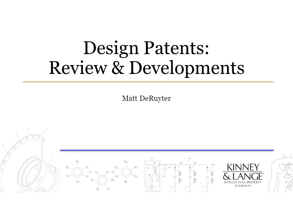 Design Patents: Review & Developments Matt DeRuyter