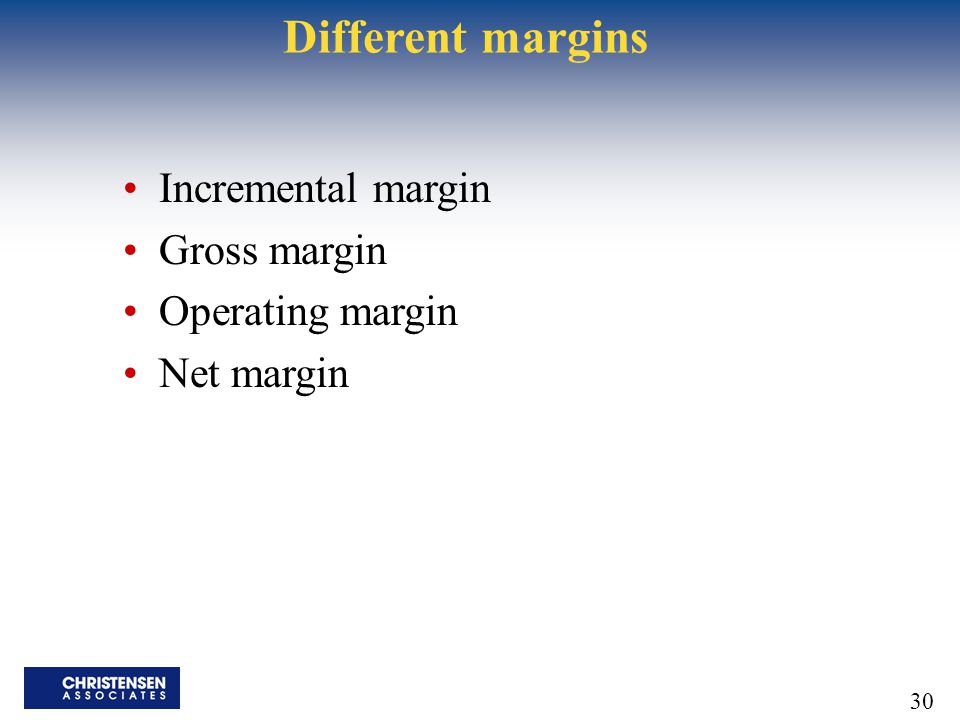 30 Different margins Incremental margin Gross margin Operating margin Net margin