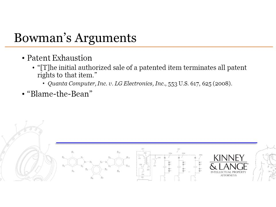 "Bowman's Arguments Patent Exhaustion ""[T]he initial authorized sale of a patented item terminates all patent rights to that item."" Quanta Computer, In"