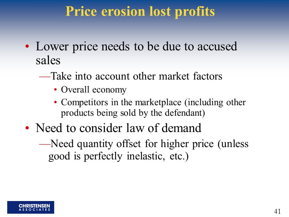 41 Price erosion lost profits Lower price needs to be due to accused sales —Take into account other market factors Overall economy Competitors in the
