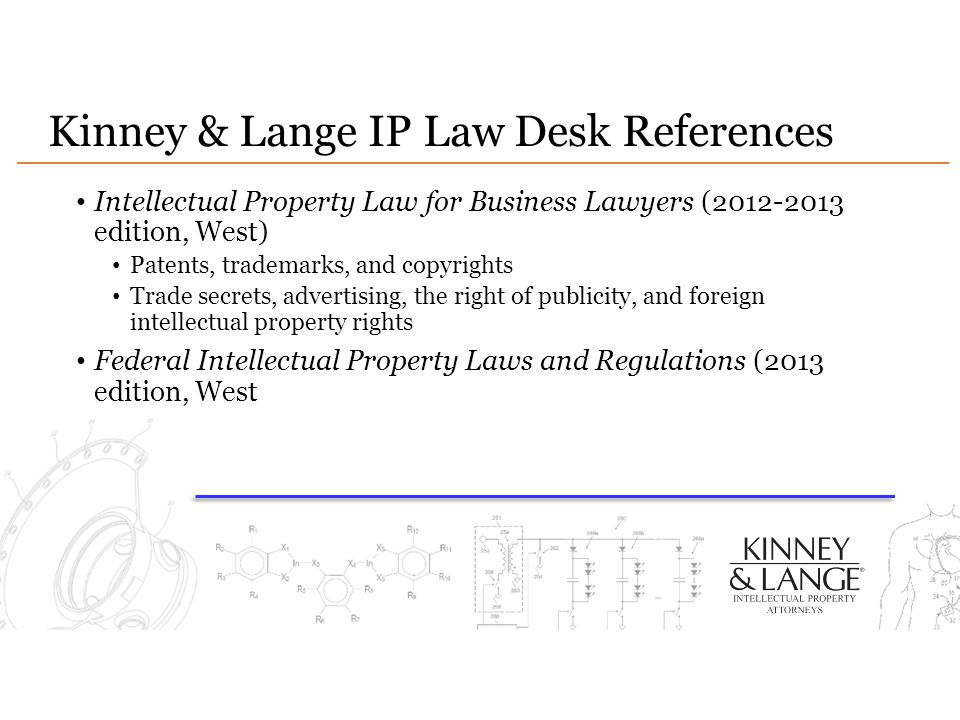 Kinney & Lange IP Law Desk References Intellectual Property Law for Business Lawyers (2012-2013 edition, West) Patents, trademarks, and copyrights Tra