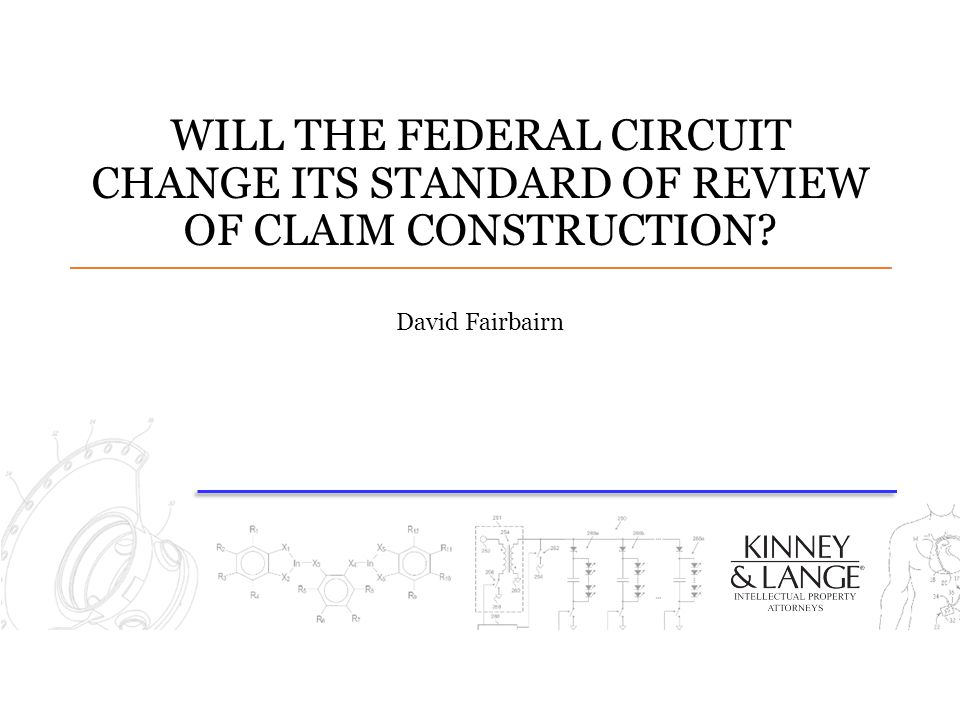WILL THE FEDERAL CIRCUIT CHANGE ITS STANDARD OF REVIEW OF CLAIM CONSTRUCTION? David Fairbairn