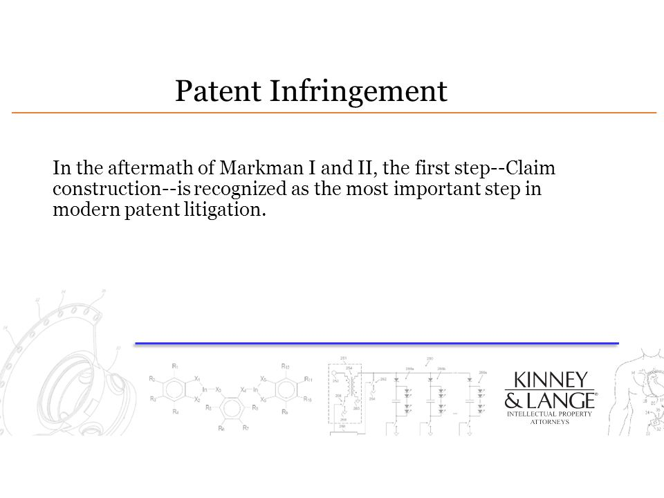 Patent Infringement In the aftermath of Markman I and II, the first step--Claim construction--is recognized as the most important step in modern patent litigation.