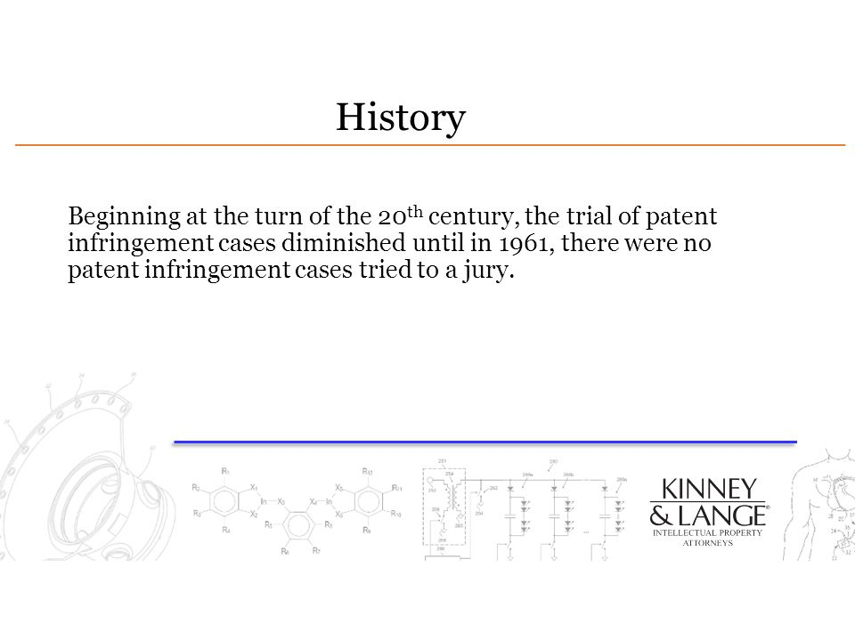 History Beginning at the turn of the 20 th century, the trial of patent infringement cases diminished until in 1961, there were no patent infringement