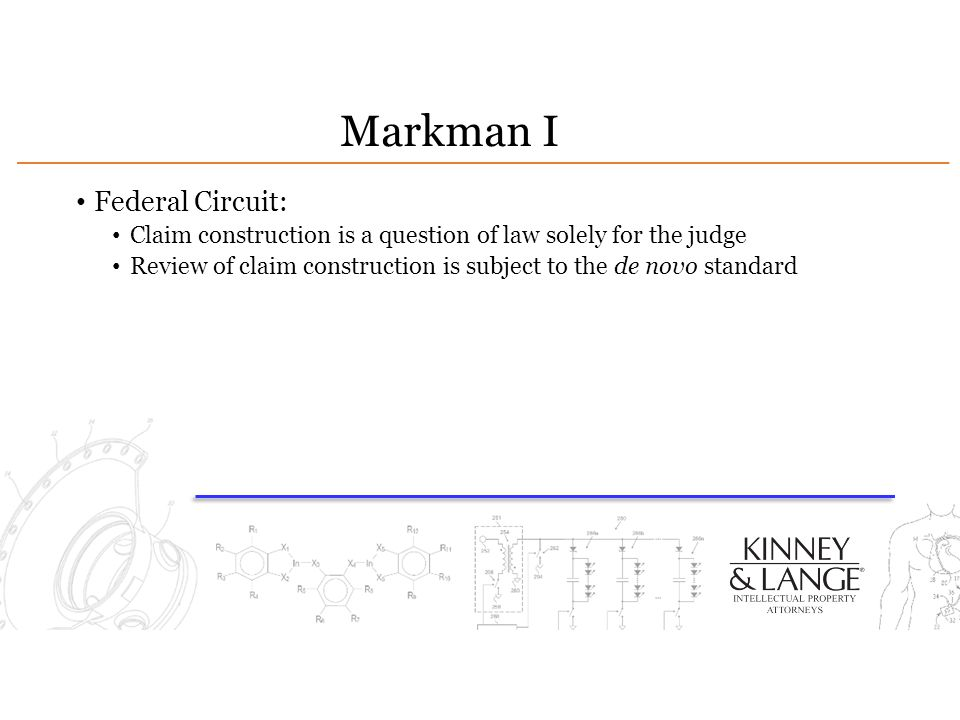 Markman I Federal Circuit: Claim construction is a question of law solely for the judge Review of claim construction is subject to the de novo standard